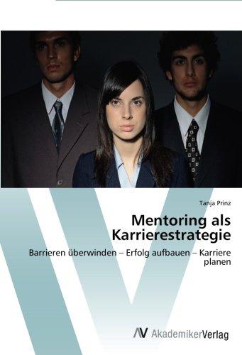 Mentoring als Karrierestrategie: Barrieren überwinden – Erfolg aufbauen – Karriere planen