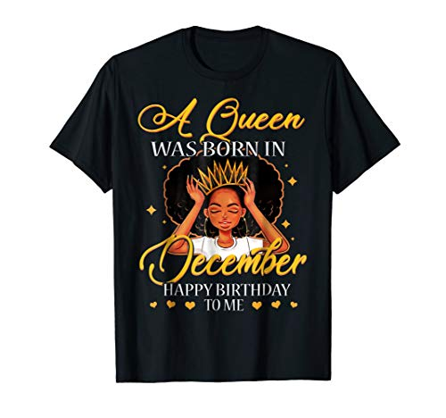 A Queen Was Born In December. Happy Birthday To Me T - Shirt ()