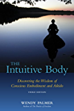 The Intuitive Body: Discovering the Wisdom of Conscious Embodiment and Aikido (3rd Edition) (Conscious Embodiment Series Book 1)