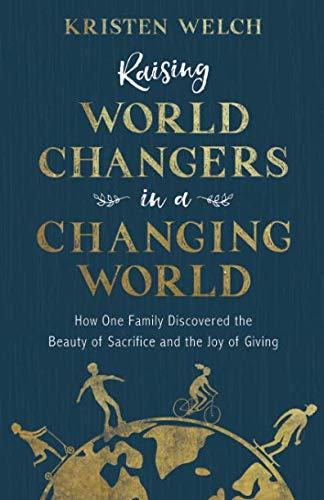 Raising World Changers in a Changing World (Raising Grateful Kids In An Entitled World)