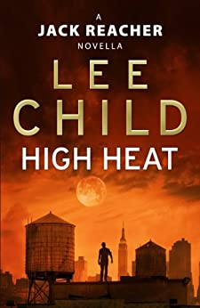 High Heat: (A Jack Reacher Novella) (Kindle Single) (Jack Reacher Short Stories) by [Child, Lee]