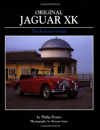 Original Jaguar XK: The Restorer's Guide to XK120, XK140 and XK150 Roadster, Drophead Coupe and Fixed-Head Coupe