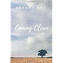 Coming Clean: Rid Me of the Waste In My Life...I Need To Grow
