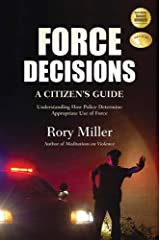 Force Decisions: A Citizen's Guide to Understanding How Police Determine Appropriate Use of Force Paperback