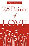 25 Points of Love, April M. Braden, 1606471384