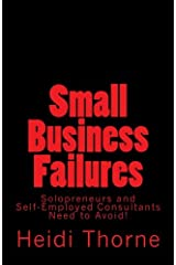 Small Business Failures Solopreneurs and Self-Employed Consultants Need to Avoid Paperback