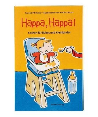 Happa, Happa!: Kochen für Babys und Kleinkinder (Geschenkbücher mit Pfiff)