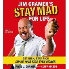 Jim Cramer's Stay Mad for Life (Abridged 5-CD Set]; Get Rich, Stay Rich (Make Your Kids Even Richer)(AUDIO CD/AUDIOBOOK)