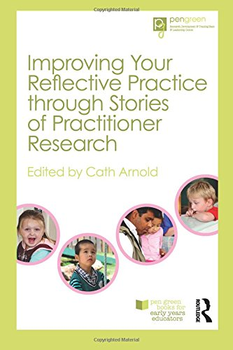 Improving Your Reflective Practice through Stories of Practitioner Research (Pen Green Books for Early Years Educators)