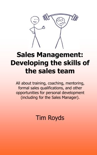 Download Sales Management: Developing the skills of the sales team: All about training, coaching, mentoring, formal sales qualifications, and other ... (including for the Sales Manager) (Volume 3) ebook