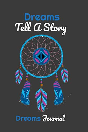 Dreams tell a story: A Guided Dream Journal Notebook For Documenting And Recording Dreams / lined notebook / journal / 110 pages / 6 x 9 inches size/fresh cover