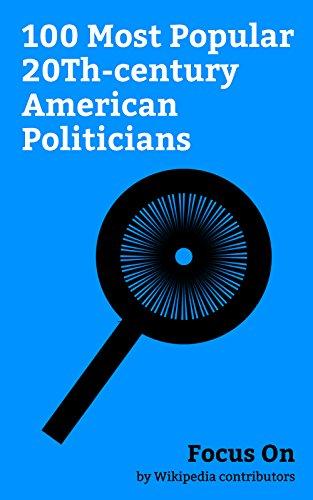 Focus On: 100 Most Popular 20Th-century American Politicians: John F. Kennedy, Franklin D. Roosevelt, Ronald Reagan, Jimmy Carter, George H. W. Bush, Mike ... W. Bush, Bill Clinton, Joe Biden, etc.