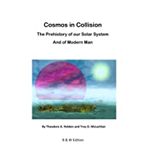 Cosmos in Collision BW: The Prehistory of our Solar System, and of Modern Man