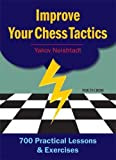 Improve Your Chess Tactics: 700 Practical Lessons & Exercises-Yakov Neishtadt