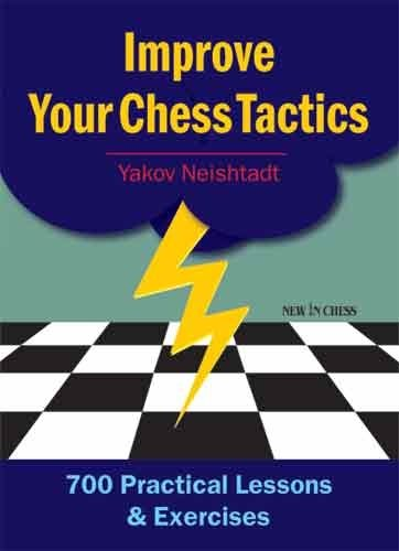 Improve Your Chess Tactics: 700 Practical Lessons & (Practical Exercises)