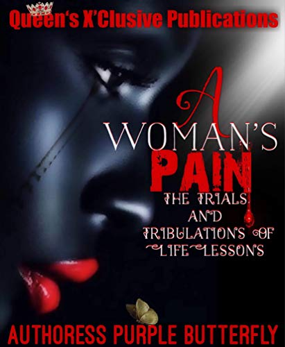 - A woman's Pain: The Storm Trails and Tribulations of life lessons