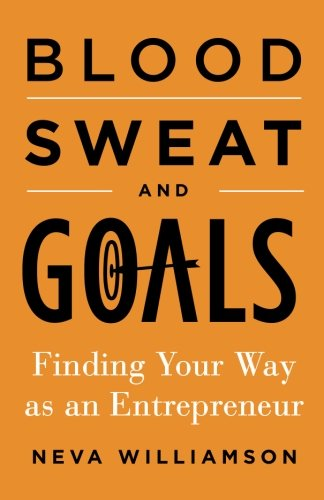 Download Blood, Sweat, and Goals: Finding Your Way as an Entrepreneur pdf epub