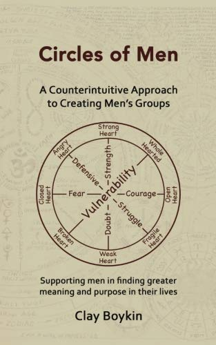 Circles of Men: A Counterintuitive Approach to Creating Men's Groups; Supporting Men in Finding Greater Meaning and Purpose in their Lives by CreateSpace Independent Publishing Platform