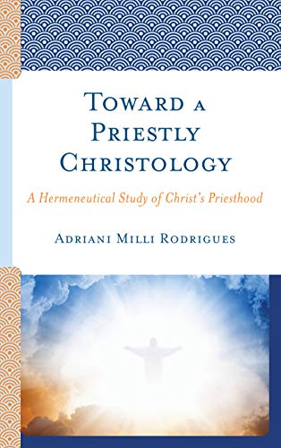 Toward a Priestly Christology: A Hermeneutical Study of Christ's Priesthood