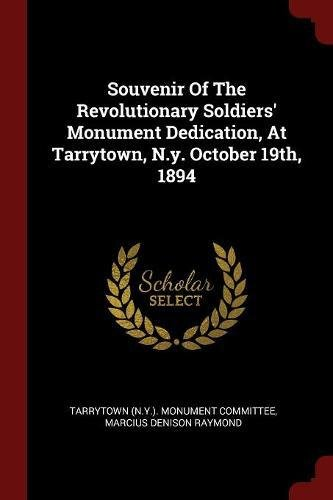Download Souvenir Of The Revolutionary Soldiers' Monument Dedication, At Tarrytown, N.y. October 19th, 1894 pdf epub