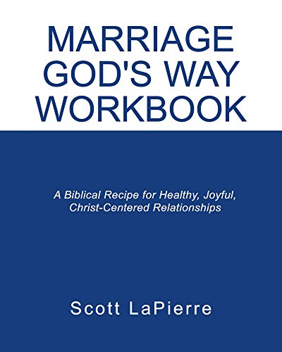 Marriage God's Way Workbook: A Biblical Recipe for Healthy, Joyful, Christ-Centered Relationships by [LaPierre, Scott]
