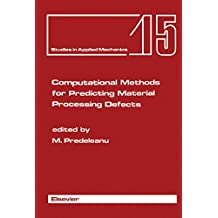 Computational Methods for Predicting Material Processing Defects: Proceedings of the International Conference on Computational Methods for Predicting Material ... France (Studies in Applied Mechanics)