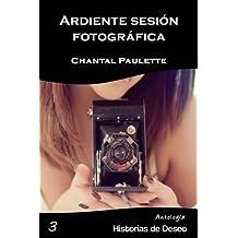 Ardiente Sesión Fotográfica (Antología Historias de Deseo nº 3) (Spanish Edition)