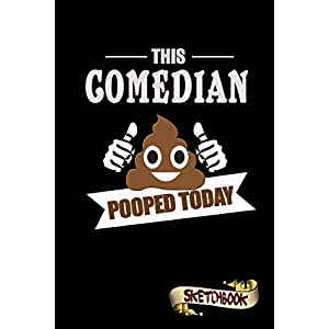 This Comedian Pooped Today: Sketchbook, Funny Sarcastic Birthday Notebook Journal for Stage Comedy, Jokes Professionals… | NEW Comedy Trailers | ComedyTrailers.com