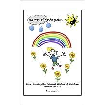The Way of Kindergarten: Understanding the Universal Wisdom of Children Through the Tao