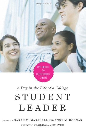 A Day in the Life of a College Student Leader: Case Studies for Undergraduate Leaders