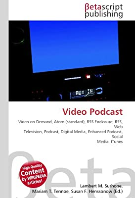 Video Podcast: Video on Demand, Atom standard , RSS Enclosure, RSS, Web Television, Podcast, Digital Media, Enhanced Podcast, Social Media, ITunes: Amazon.es: Surhone, Lambert M., Timpledon, Miriam T., Marseken, Susan F.: Libros