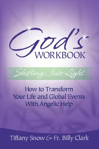 Read Online God's Workbook: Shifting into Light - How to Transform Your Life & Global Events with Angelic Help pdf epub