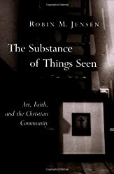 The Substance of Things Seen: Art, Faith and the Christian Community (Calvin Institute of Christian Worship Liturgical Studies): 11