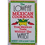 The Lowfat Mexican Cookbook: True Mexican Taste Without the Waist