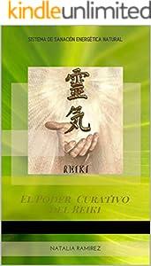 El Poder Curativo del Reiki: Sistema de Sanación Energética y Natural para la Salud Física, Mental y Espiritual (Spanish Edition)