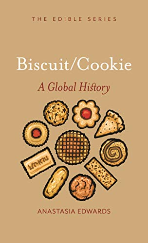 Biscuit/Cookie: A Global History (Edible) by Anastasia Edwards