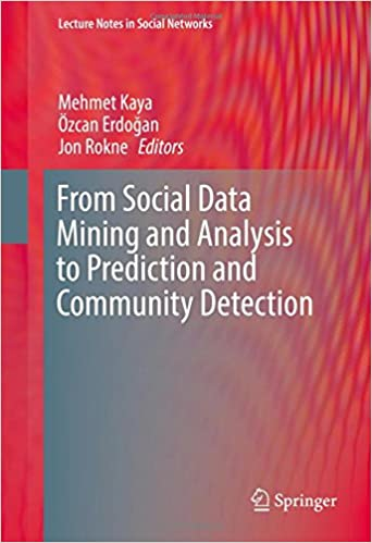 From Social Data Mining and Analysis to Prediction and Community Detection (Lecture Notes in Social Networks)