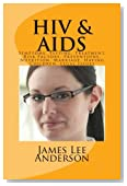 HIV and AIDS: Symptoms, Testing, Treatment, Risk Factors, Preventions, Nutrition, Marriage, Having Children, Legal Issues