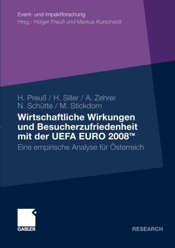 Wirtschaftliche Wirkungen und Besucherzufriedenheit mit der UEFA EURO 2008TM: Eine empirische Analyse fr sterreich (Event- und Impaktforschung) (German Edition)