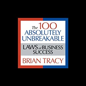 The 100 Absolutely Unbreakable Laws of Business Success Audiobook
