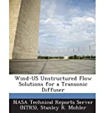img - for Wind-Us Unstructured Flow Solutions for a Transonic Diffuser(Paperback) - 2013 Edition book / textbook / text book
