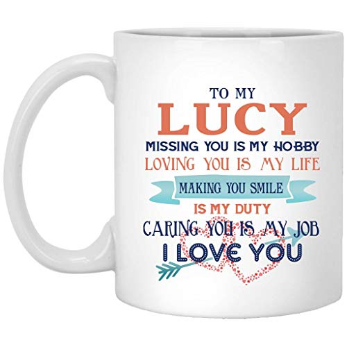 Valentine Gift Ideas for Wife - To My Lucy Missing You Is My Hobby Loving You Is My Life Making You Smile Is My Duty Caring You Is My Job I Love You - Anniversary, Birthday Mug 11oz