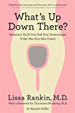 What's Up Down There?: Questions You'd Only Ask Your Gynecologist If She Was Your Best Friend