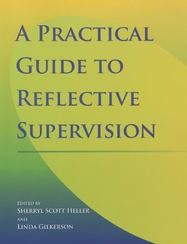 Practical Guide to Reflective Supervision by Sherryl Scott Heller (2009-01-01)