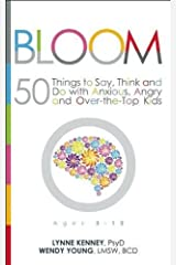 Bloom: 50 Things to Say, Think, and Do with Anxious, Angry, and Over-the-Top Kids Paperback