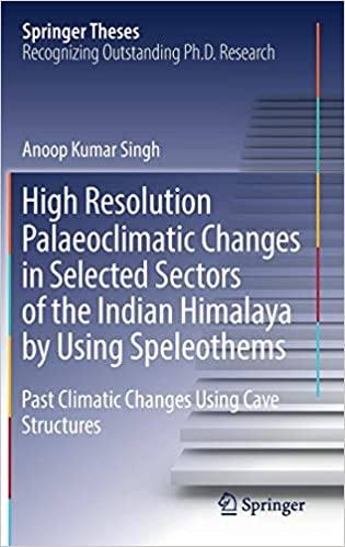 High Resolution Palaeoclimatic Changes in Selected Sectors of the Indian Himalaya by Using Speleothems: Past Climatic Changes Using Cave Structures Download Epub Now