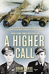 Adam Makos: A Higher Call : An Incredible True Story of Combat and Chivalry in the War-Torn Skies of World W AR II (Hardcover); 2012 Edition Hardcover