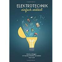 Elektrotechnik einfach erklärt: Die Grundlagen im Handumdrehen verstehen