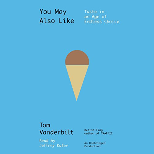 You May Also Like: Taste in an Age of Endless Choice by Random House Audio