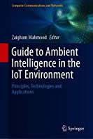 Guide to Ambient Intelligence in the IoT Environment: Principles, Technologies and Applications Front Cover